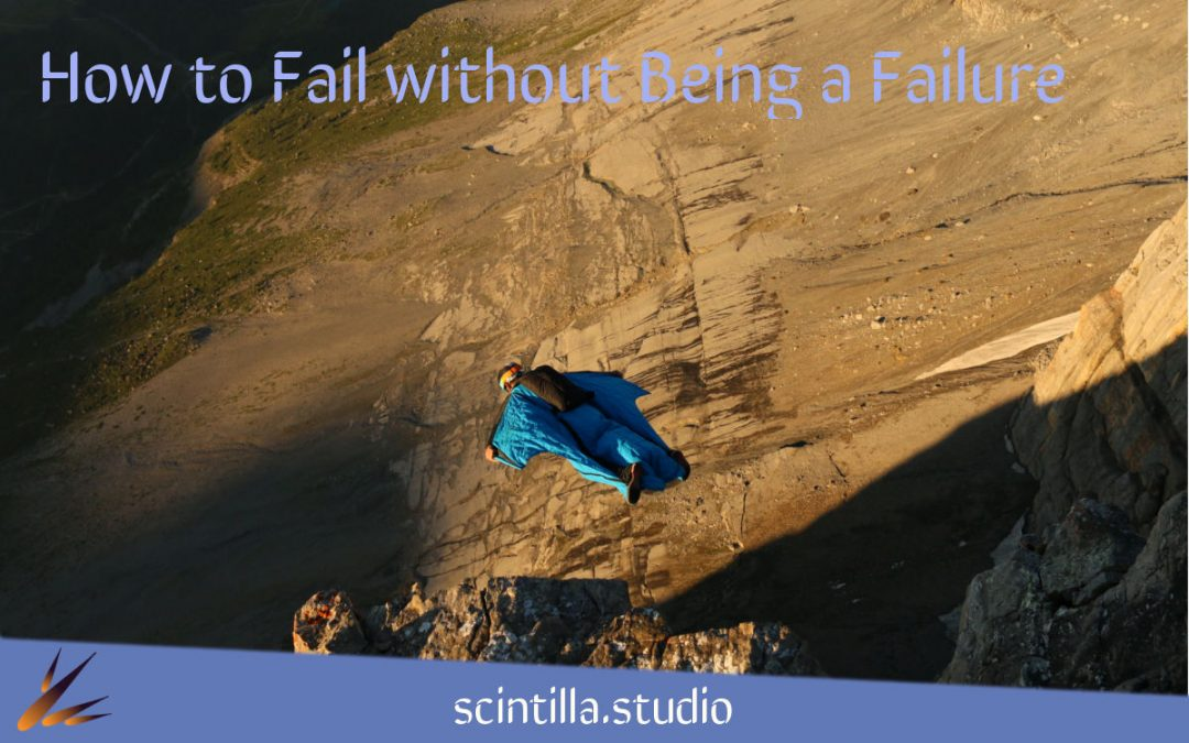 How to Fail Without Being a Failure