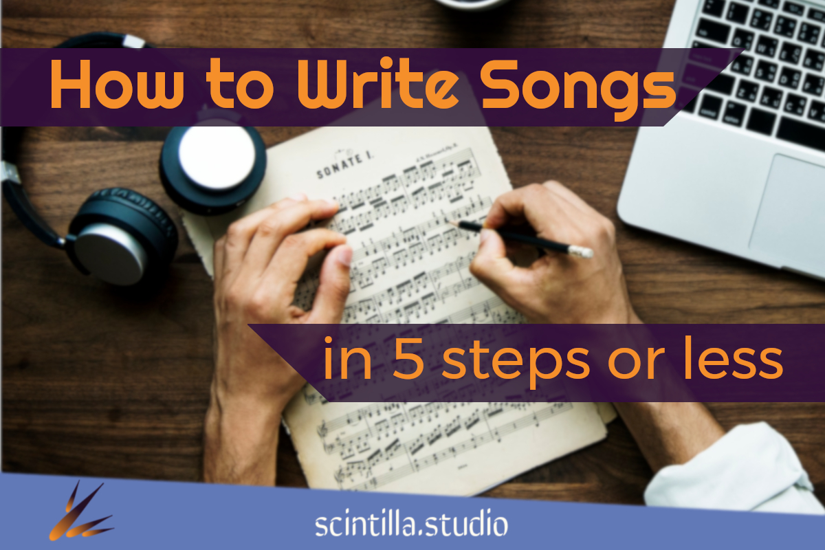 How to Write Songs in 5 Steps or Less